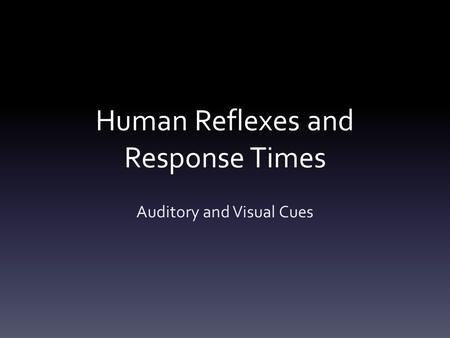 Human Reflexes and Response Times Auditory and Visual Cues.