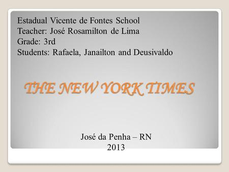 THE NEW YORK TIMES Estadual Vicente de Fontes School Teacher: José Rosamilton de Lima Grade: 3rd Students: Rafaela, Janailton and Deusivaldo José da Penha.