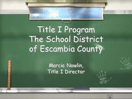 Title I Program The School District of Escambia County Marcia Nowlin, Title I Director Marcia Nowlin, Title I Director.