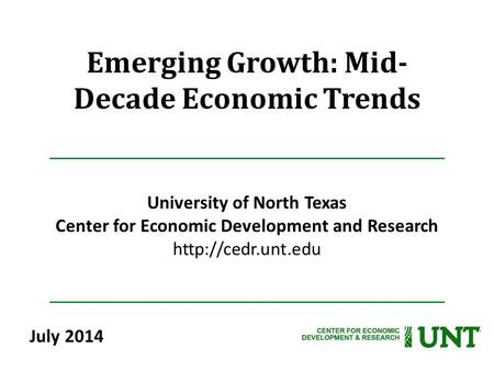 Emerging Growth: Mid- Decade Economic Trends University of North Texas Center for Economic Development and Research  July 2014.