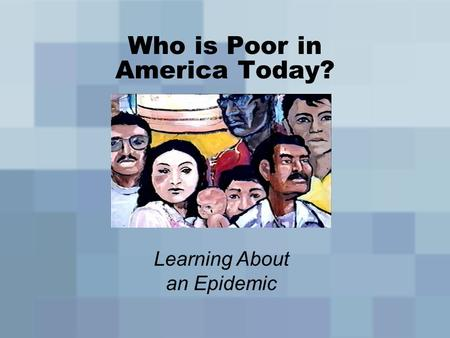Who is Poor in America Today? Learning About an Epidemic.