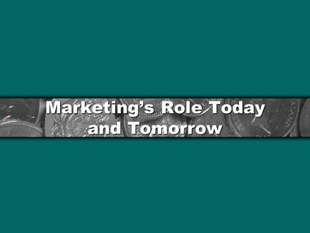 Marketing's Role Today and Tomorrow