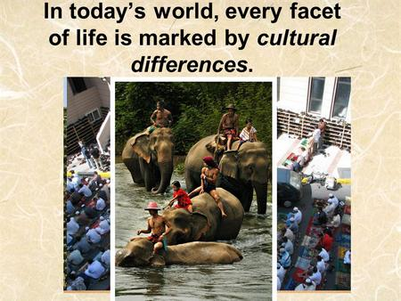 In today's world, every facet of life is marked by cultural differences.