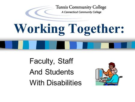 Working Together: Faculty, Staff And Students With Disabilities.
