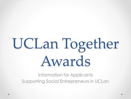UCLan Together Awards Information for Applicants Supporting Social Entrepreneurs in UCLan.