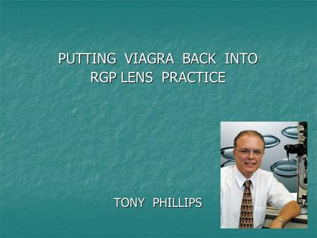 PUTTING VIAGRA BACK INTO RGP LENS PRACTICE TONY PHILLIPS.