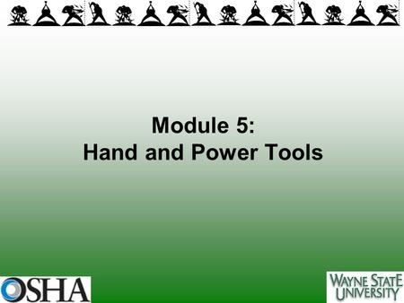 Module 5: Hand and Power Tools. Overview of Module 5 Types of Hand and Power Tools Hazards Injury/Illness Prevention Summary.