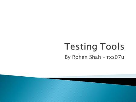 By Rohen Shah – rxs07u.  Introduction  Different methodologies used  Different types of testing tools  Most commonly used testing tools  Summary.