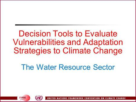 Decision Tools to Evaluate Vulnerabilities and Adaptation Strategies to Climate Change The Water Resource Sector.