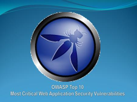 Introduction  Purpose of Session: - Provide Overview Web Application Security Threats and Defense  Using the Open Web Application Security Project (OWASP)