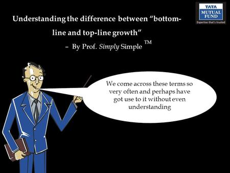 "Understanding the difference between ""bottom- line and top-line growth"" – By Prof. Simply Simple TM We come across these terms so very often and perhaps."