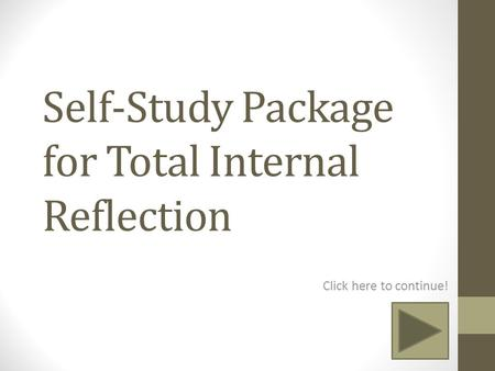 Self-Study Package for Total Internal Reflection Click here to continue!