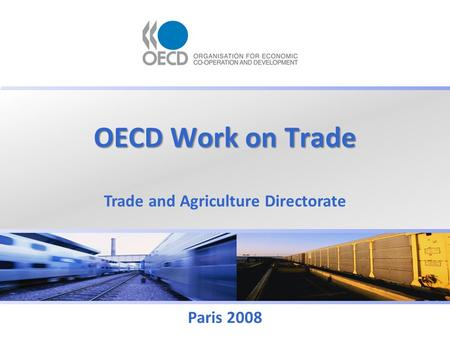 OECD Work on Trade Trade and Agriculture Directorate Paris 2008.