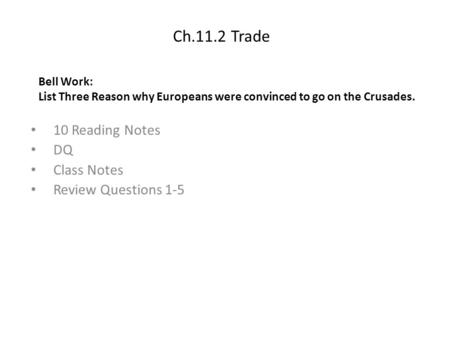 Ch.11.2 Trade 10 Reading Notes DQ Class Notes Review Questions 1-5 Bell Work: List Three Reason why Europeans were convinced to go on the Crusades.