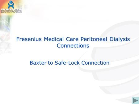 Fresenius Medical Care Peritoneal Dialysis Connections Baxter to Safe-Lock Connection.