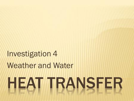 Investigation 4 Weather and Water.  Part 1  Heat  Radiation  Conduction  Temperature.