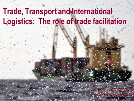 Geneva, November 2012. Trade, Transport and International Logistics: The role of trade facilitation.