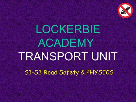 02/10/2011JAH LOCKERBIE ACADEMY TRANSPORT UNIT S1-S3 Road Safety & PHYSICS.