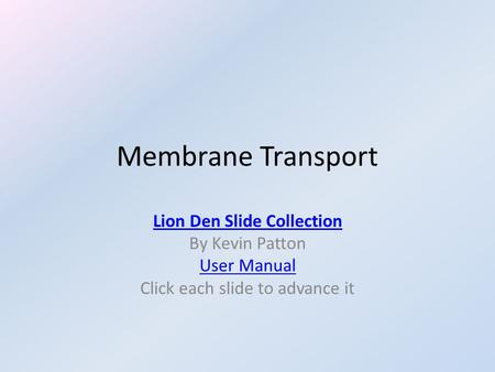Membrane Transport Lion Den Slide Collection By Kevin Patton User Manual Click each slide to advance it.