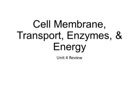 Cell Membrane, Transport, Enzymes, & Energy Unit 4 Review.