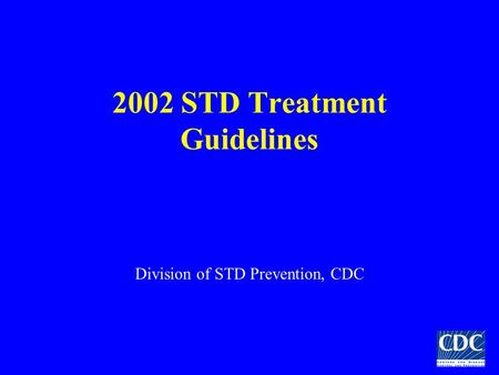 2002 STD Treatment Guidelines Division of STD Prevention, CDC.