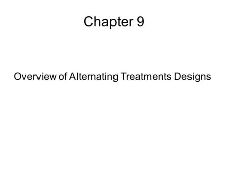 Chapter 9 Overview of Alternating Treatments Designs.