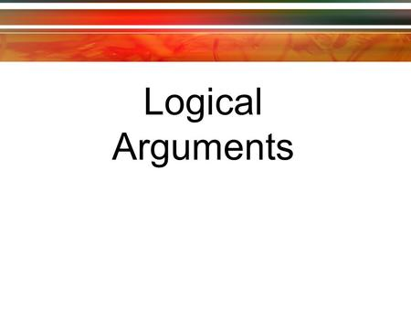 Logical Arguments. An argument is a chain of reasoning designed to prove something. An argument is a set of statements, some of which serve as premises,