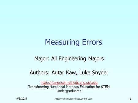 9/5/2014  1 Measuring Errors Major: All Engineering Majors Authors: Autar Kaw, Luke Snyder