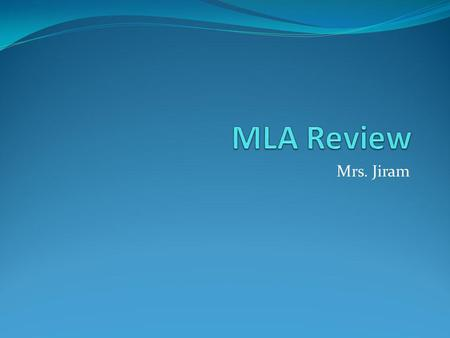 Mrs. Jiram. True or False: MLA requires a title page. A. True B. False.