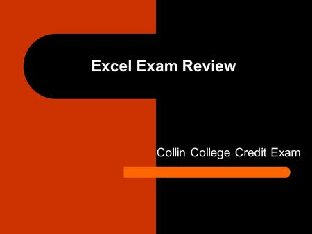 Excel Exam Review Collin College Credit Exam. True or False 1) In Excel worksheets, rows are designated using letters. False, rows numbers & columns letters.