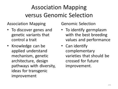 Association Mapping versus Genomic Selection Association Mapping To discover genes and genetic variants that control a trait Knowledge can be applied understand.