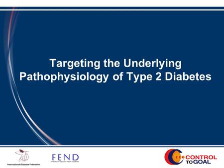 Targeting the Underlying Pathophysiology of Type 2 Diabetes.