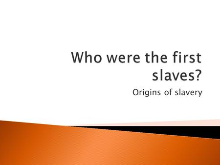 Origins of slavery.  A slave is someone who is deprived of their freedom and forced to work for someone else without reward ◦ They are the property of.