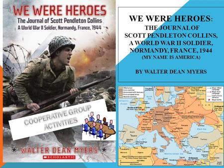 We Were Heroes: The Journal of Scott Pendleton Collins, a World War II Soldier, Normandy, France, 1944 (My Name Is America) By Walter Dean Myers COOPERATIVE.