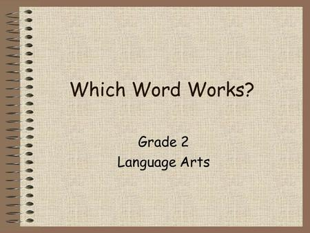 Which Word Works? Grade 2 Language Arts What is a multiple meaning word? Many words have more than one meaning. The meaning of the word depends upon.