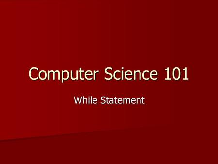 Computer Science 101 While Statement. Iteration: The While-Statement The syntax for the While- Statement is while : The syntax for the While- Statement.