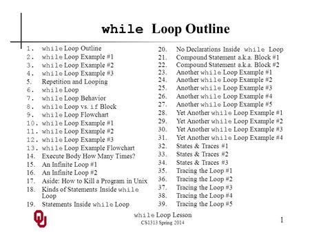 While Loop Lesson CS1313 Spring 2014 1 while Loop Outline 1.while Loop Outline 2.while Loop Example #1 3.while Loop Example #2 4.while Loop Example #3.