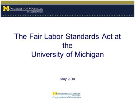 The Fair Labor Standards Act at the University of Michigan May 2010.
