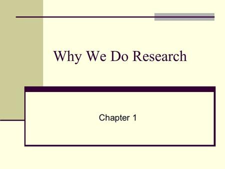 Why We Do Research Chapter 1. Ordinary Versus Systematic Biased Question: A question that leads to a specific response or excludes a certain group Nonscientific.