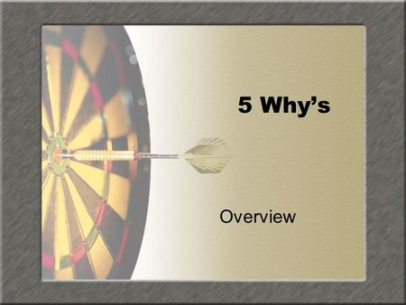 5 Why's Overview.