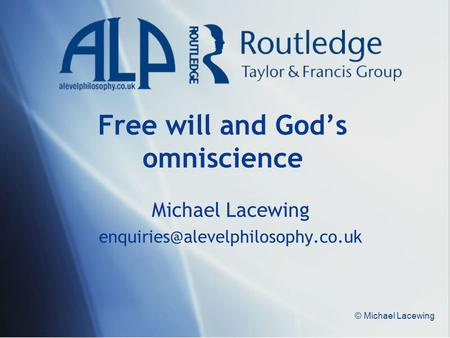 © Michael Lacewing Free will and God's omniscience Michael Lacewing