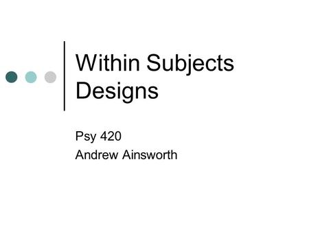 Within Subjects Designs Psy 420 Andrew Ainsworth.