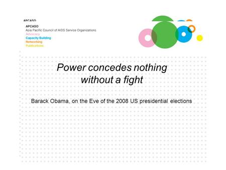 Power concedes nothing without a fight Barack Obama, on the Eve of the 2008 US presidential elections.
