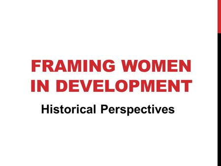 FRAMING WOMEN IN DEVELOPMENT Historical Perspectives.