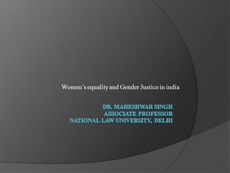 "Women's equality and Gender Justice in india. Faces of Indian Women "" One of the most enduring clichés about India is that it the country of contradictions."