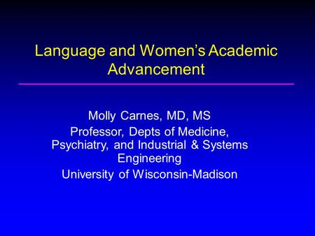 Molly Carnes, MD, MS Professor, Depts of Medicine, Psychiatry, and Industrial & Systems Engineering University of Wisconsin-Madison Language and Women's.