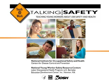 National Institute for Occupational Safety and Health Centers for Disease Control and Prevention National Young Worker Safety Resource Centers Labor.