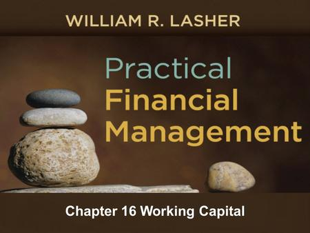 Chapter 16 Working Capital. Working Capital Basics Working Capital –Assets and liabilities required to operate a business on a day-to-day basis Assets: