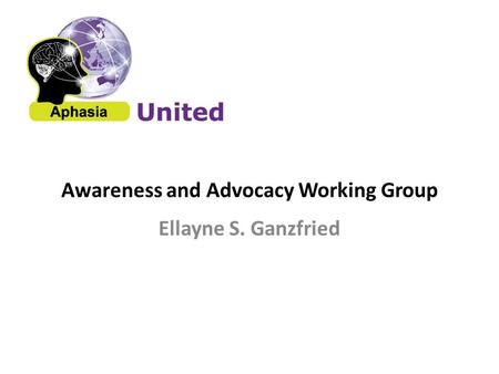 Awareness and Advocacy Working Group Ellayne S. Ganzfried.