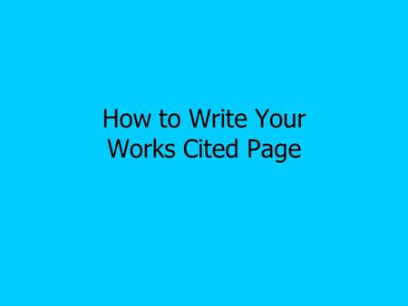 How to Write Your Works Cited Page. Purpose of the Works Cited Page Give credit to the sources from which you found your information Avoid plagiarism.